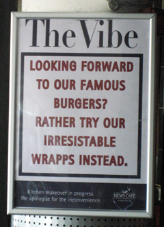 A sign in a cafe in Cape town: Looking forward to our famour burgers? Rather try our irresistable wrapps instead.