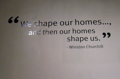 Winston Churchill: We shape our homes and then our homes shape us